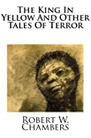 The King In Yellow And Other Tales Of Terror