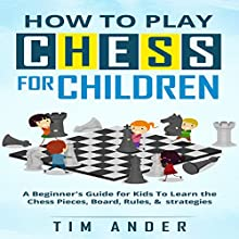 How to Play Chess for Children: A Beginner's Guide for Kids to Learn the Chess Pieces, Board, Rules, & Strategy | Livre audio Auteur(s) : Tim Ander Narrateur(s) : Dominque N. Simmons