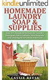 Homemade Laundry Soap & Supplies: Easy DIY Household Recipes for Laundry Detergent, Fabric Softener, Stain Remover and Cleaning At A Fraction of the Cost