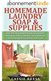 Homemade Laundry Soap & Supplies: Easy DIY Household Recipes for Laundry Detergent, Fabric Softener, Stain Remover and Cleaning At A Fraction of the Cost (English Edition)