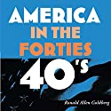America in the Forties: America in the Twentieth Century Audiobook by Ronald Allen Goldberg Narrated by Fred Filbrich