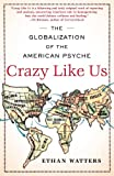 img - for Crazy Like Us: The Globalization of the American Psyche book / textbook / text book