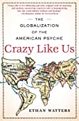 Crazy Like Us: The Globalization of the American Psyche: Ethan Watters: 9781416587095: Amazon.com: Books