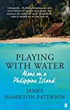 img - for Playing With Water: Alone on a Philippine Island book / textbook / text book