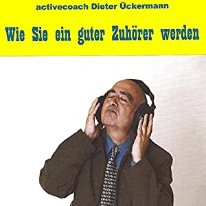Wie Sie ein guter Zuhörer werden Hörbuch