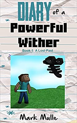 Diary of a Powerful Wither (Book 1): A Lost Past (An Unofficial Minecraft Book for Kids Ages 9 - 12 (Preteen)