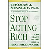 Stop Acting Rich: ...And Start Living Like A Real Millionaire ~ Thomas J. Stanley