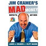 Jim Cramer's Mad Money: Watch TV, Get Rich ~ Jim Cramer
