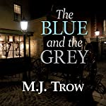 The Blue and the Grey: A Grand & Batchelor Victorian Mystery | M. J. Trow