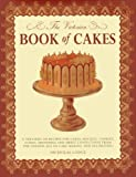 img - for The Victorian Book of Cakes: Treasury of Recipes, techniques and decorations from the golden age of cake-making... (Hardback) - Common book / textbook / text book