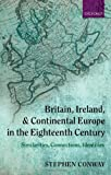 Britain, Ireland, and Continental Europe in the Eighteenth Century: Similarities, Connections, Identities (0199210853) by Conway, Stephen