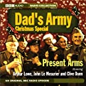 Dad's Army Christmas Special: Present Arms   Narrated by Arthur Loew, John Le Mesurier, Clive Dunn, John Laurie