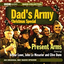 Dad's Army Christmas Special: Present Arms Radio/TV Program by  BBC Worldwide Narrated by Arthur Loew, John Le Mesurier, Clive Dunn, John Laurie