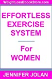The Effortless Exercise System for Women - How to Lose Weight Faster & Easier Without Needing to Go to a Gym