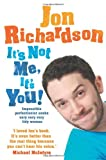 It's Not Me, It's You!: Impossible perfectionist seeks very very very tidy woman Jon Richardson