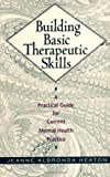 img - for Building Basic Therapeutic Skills: A Practical Guide for Current Mental Health Practice book / textbook / text book