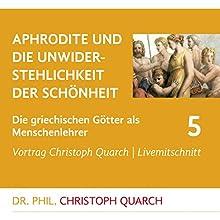 Aphrodite und die Unwiderstehlichkeit der Schönheit (Die griechischen Götter als Menschenlehrer 5) Rede von Christoph Quarch Gesprochen von: Christoph Quarch