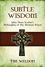 Subtle Wisdom: John Duns Scotus's Philosophy of the Human Person