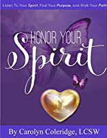 Honor Your Spirit: Listen To Your Spirit, Find Your Purpose, and Walk Your Path