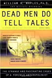 Dead Men Do Tell Tales: The Strange and Fascinating Cases of a Forensic Anthropologist (0385479689) by William R. Maples