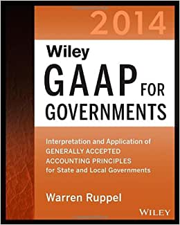 Wiley GAAP For Governments 2014: Interpretation And Application Of Generally Accepted Accounting Principles For State And Local Governments (Wiley ... Of GAAP For State & Local Governments)