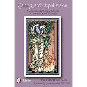 Gaining Archetypal Vision: A Guidebook for Using Archetypes in Personal Growth & Healing