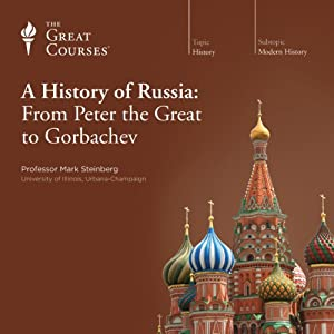 A History of Russia: From Peter the Great to Gorbachev Vortrag von  The Great Courses Gesprochen von: Professor Mark Steinberg