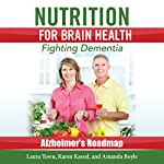 Nutrition for Brain Health: Fighting Dementia (Alzheimer's Roadmap) | Laura Town,Karen Kassel,Amanda Boyle