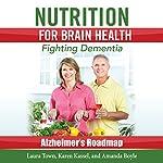 Nutrition for Brain Health: Fighting Dementia (Alzheimer's Roadmap) | Laura Town,Karen Kassel,Amanda Boyle