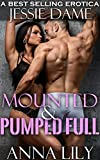 Mounted & Pumped FULL!: Aggressive Men Took Turns Till I Squirted! (Intense Sexy Short Stories Bundle Book 1)