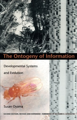 The Ontogeny of Information: Developmental Systems and Evolution (Science & Cultural Theory)