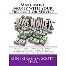 Make More Money with Your Product or Service: From Getting Started to Creating Additional Materials, Online Campaigns, Podcasts, Blogs, Videos, Advertising, PR, and the Social Media Audiobook by Gini Graham Scott, PhD Narrated by Howard Dwayne Colclough