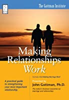 Making Relationships Work by John Gottman, Ph.D.