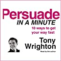 Persuade in a Minute (       UNABRIDGED) by Tony Wrighton Narrated by Tony Wrighton