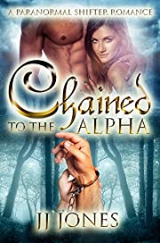 Chained To The Alpha: A Paranormal Shifter Romance Standalone