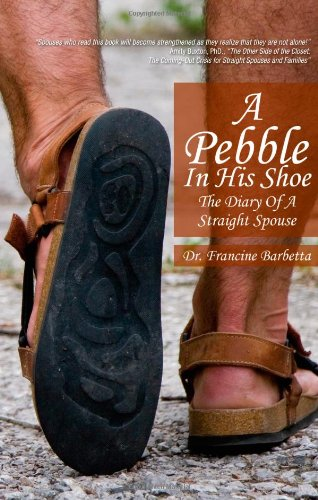 A Pebble In His Shoe: The Diary Of A Straight Spouse