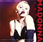 Madonna: Illustrated Biography