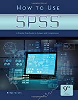 How to Use SPSS: A Step-By-Step Guide to Analysis and Interpretation, 9th Edition Front Cover
