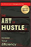 The Art of Hustle: Increase Your Efficiency: The Ultimate Guide to Managing Your Time, increasing your productivity, and becoming more efficient