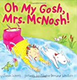 Oh My Gosh, Mrs. McNosh (0060088583) by Weeks, Sarah