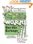 Worms Eat Our Garbage: Classroom Acti...