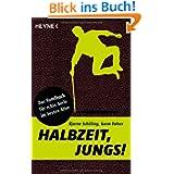 Halbzeit, Jungs!: Das Handbuch für echte Kerle im besten Alter