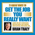 21 Great Ways to Get the Job You Really Want Speech by Brian Tracy Narrated by Brian Tracy