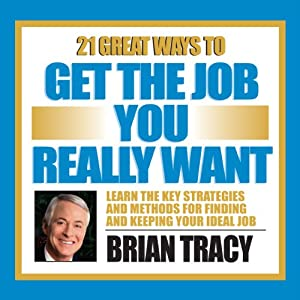 21 Great Ways to Get the Job You Really Want | [Brian Tracy]