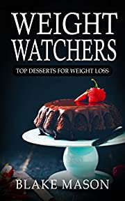 Weight Watchers: The Smart Points Cookbook Guide© with over 100+ Approved Dessert Recipes (Weight Watchers Desserts, Start the Easy Points Plus Diet)
