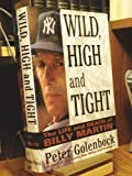 Wild, High and Tight: The Life and Death of Billy Martin (0312105754) by Golenbock, Peter