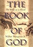 The Book of God: The Bible as a Novel (0310200059) by Walter Wangerin Jr.