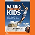 Raising Confident Kids (Live)  by Denis Waitley Narrated by Denis Waitley