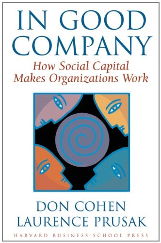 In Good Company: How Social Capital Makes Organizations Work
