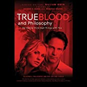 True Blood and Philosophy: We Wanna Think Bad Things with You | [William Irwin (Editor), George A. Dunn (Editor), Rebecca Housel (Editor)]